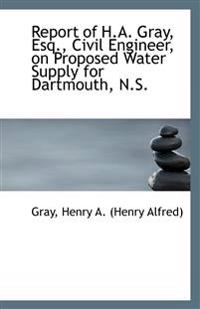 Report of H.A. Gray, Esq., Civil Engineer, on Proposed Water Supply for Dartmouth, N.S.