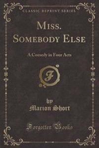 Miss. Somebody Else