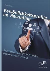 Personlichkeitsprofile im Recruiting: Methoden und Probleme der Personalbeschaffung