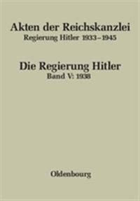 Akten Der Reichskanzlei, Regierung Hitler 1933-1945, Band V, Akten Der Reichskanzlei, Regierung Hitler 1933-1945 (1938)