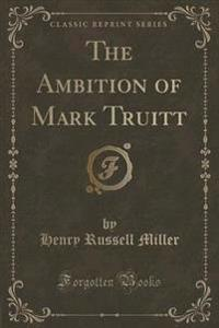 The Ambition of Mark Truitt (Classic Reprint)