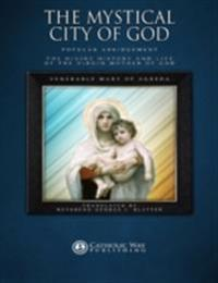 Mystical City of God: Popular Abridgement: The Divine History and Life of the Virgin Mother of God