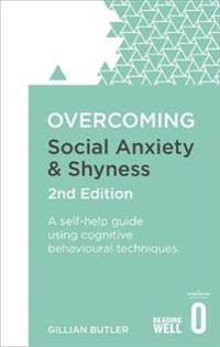Overcoming social anxiety and shyness, 2nd edition - a self-help guide usin