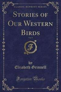 Stories of Our Western Birds, Vol. 9 (Classic Reprint)