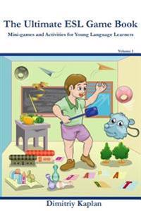 The Ultimate ESL Game Book: Mini-Games and Activities for Young Language Learners