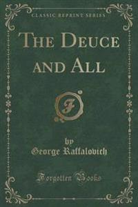 The Deuce and All (Classic Reprint)