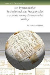 Ein Byzantinischer Buchschmuck Des Praxapostolos Und Seine Syro-palastinensische Vorlage