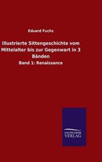 Illustrierte Sittengeschichte Vom Mittelalter Bis Zur Gegenwart in 3 Banden