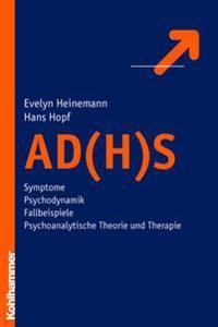 Ad(h)S: Symptome - Psychodynamik - Fallbeispiele - Psychoanalytische Theorie Und Therapie
