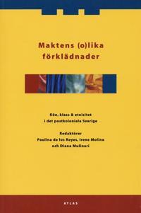 Maktens (o)lika förklädnader. Kön, klass & etnicitet i det postkoloniala Sverige