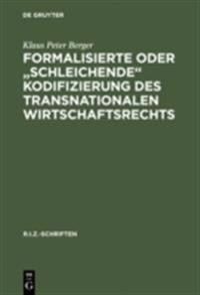 Formalisierte oder &quote;schleichende&quote; Kodifizierung des transnationalen Wirtschaftsrechts