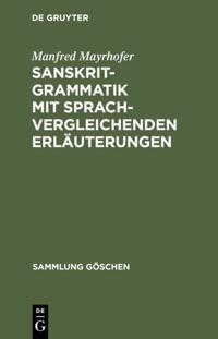 Sanskrit-Grammatik mit sprachvergleichenden Erlauterungen