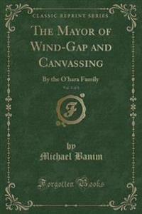 The Mayor of Wind-Gap and Canvassing, Vol. 3 of 3