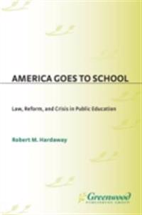 America Goes to School: Law, Reform, and Crisis in Public Education