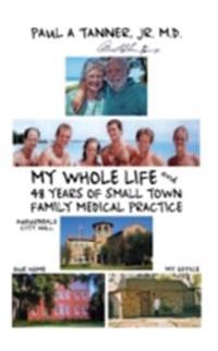 My Whole Life and 48 Years of Small Town Family Medical Practice