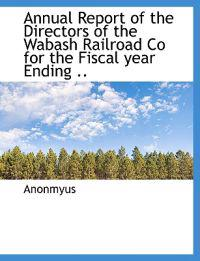 Annual Report of the Directors of the Wabash Railroad Co for the Fiscal Year Ending ..