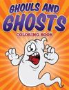 Ghouls and Ghosts Coloring Book: Ghouls and Ghosts Coloring Book for Kids