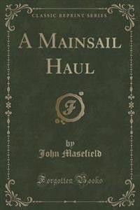 A Mainsail Haul (Classic Reprint)