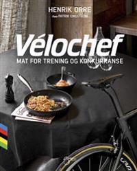 Vélochef : mat for trening og konkurranse - Henrik Orre | Ridgeroadrun.org