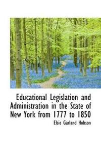 Educational Legislation and Administration in the State of New York from 1777 to 1850