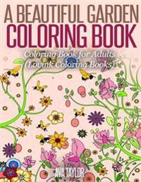A Beautiful Garden Coloring Book: Coloring Book for Adults (Lovink Coloring Books)