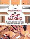 The Encyclopedia of Joint Making: The Complete, Full-Color Guide to Wood Joinery, with Step-By-Step Instructions on How to Select, Cut, and Assemble t