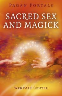 Pagan Portals - Sacred Sex and Magick