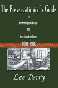 The Preservationist's Guide to Technological Change and the American Home 1600-1900