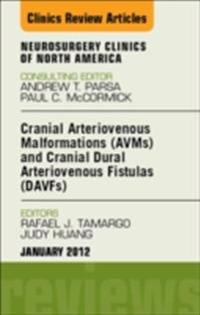 Cranial Arteriovenous Malformations (AVMs) and Cranial Dural Arteriovenous Fistulas (DAVFs), An Issue of Neurosurgery Clinics