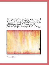Pantagruel ( Dition de Lyon, Juste, 1533) R Imprim D'Apr?'s L'Exemplaire Unique de La Biblioth Que R