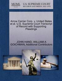 Arrow Carrier Corp. V. United States et al. U.S. Supreme Court Transcript of Record with Supporting Pleadings
