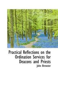 Practical Reflections on the Ordination Services for Deacons and Priests