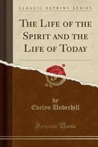 The Life of the Spirit and the Life of Today (Classic Reprint)