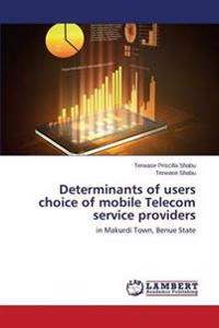 Determinants of Users Choice of Mobile Telecom Service Providers