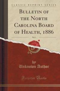 Bulletin of the North Carolina Board of Health, 1886, Vol. 1 (Classic Reprint)