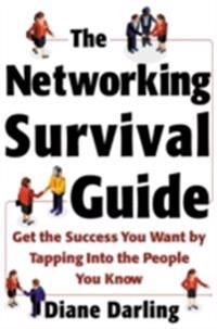 Networking Survival Guide: Get the Success You Want By Tapping Into the People You Know