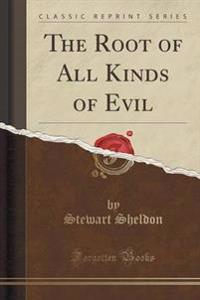 The Root of All Kinds of Evil (Classic Reprint)