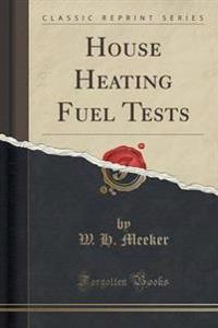 House Heating Fuel Tests (Classic Reprint)