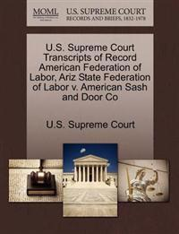 U.S. Supreme Court Transcripts of Record American Federation of Labor, Ariz State Federation of Labor V. American Sash and Door Co