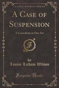 A Case of Suspension