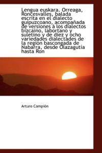 Lengua Euskara. Orreaga, Roncesvalles, Balada Escrita En El Dialecto Guipuzcoano, Acompa ADA de Vers