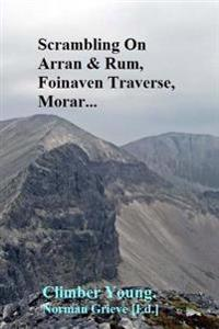 Scrambling on Arran & Rum, Fionaven Traverse, Morar...: Growing Old Is Compulsary. Growing Up Is Optional!