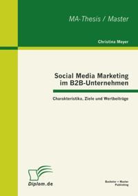 Social Media Marketing im B2B-Unternehmen: Charakteristika, Ziele und Wertbeitrage
