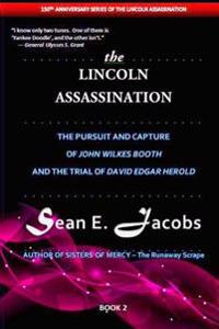 The Lincoln Assassination: Pursuit and Capture of John Wilkes Booth and Trial of David Edgar Herold