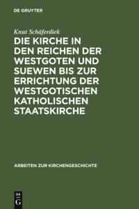 Die Kirche in den Reichen der Westgoten und Suewen bis zur Errichtung der westgotischen katholischen Staatskirche