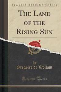 The Land of the Rising Sun (Classic Reprint)