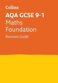 Collins Gcse Revision and Practice - New 2015 Curriculum - Aqa Gcse Maths Foundation Tier: Revision Guide