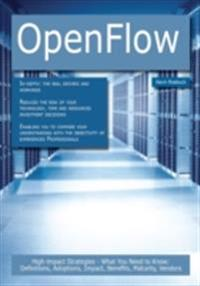 OpenFlow: High-impact Strategies - What You Need to Know: Definitions, Adoptions, Impact, Benefits, Maturity, Vendors
