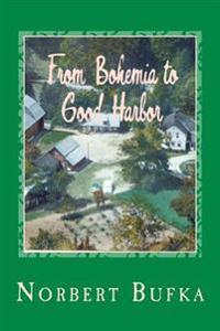 From Bohemia to Good Harbor: The Story of the Bufka Family in Leelanau (2nd Edition)