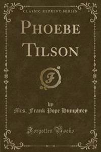 Phoebe Tilson (Classic Reprint)